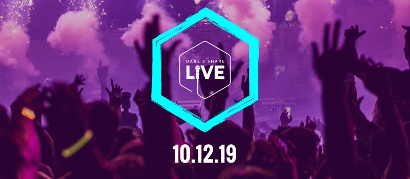 Dare 2 Share Live - You are invited October 12, 2019